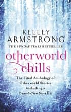 Otherworld Chills - Final Tales of the Otherworld ebook by Kelley Armstrong