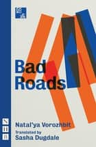 Bad Roads (NHB Modern Plays) ebook by Natal'ya Vorozhbit, Sasha Dugdale