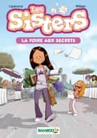 Les Sisters - Tome 7 : La Foire aux secrets ebook by Christophe Cazenove, William