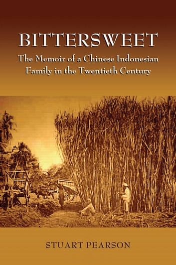 BitterSweet - The Memoir of a Chinese Indonesian Family in the Twentieth Century ebook by Stuart Pearson