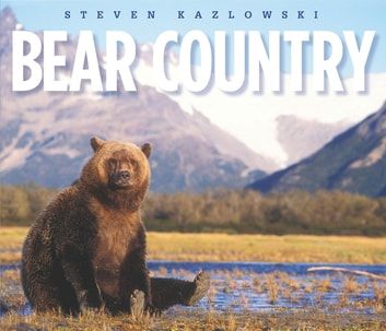 Bear Country - North America's Grizzly, Black, and Polar Bears ebook by Steven Kazlowski