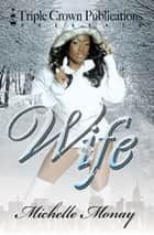 Wife ebook by Michelle Monay