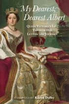 My Dearest, Dearest Albert - Queen Victoria's Life Through Her Letters and Journals ebook by Karen Dolby