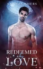 Redeemed By Love ebook by Anya Summers