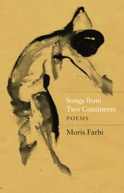 Songs from Two Continents - Poems ebook by Moris Farhi