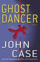 Ghost Dancer ebook by John Case
