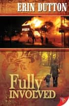 Fully Involved ebook by Erin Dutton