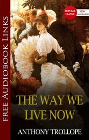 THE WAY WE LIVE NOW Popular Classic Literature [with Audiobook Links] ebook by Anthony Trollope