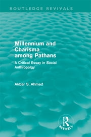 Millennium and Charisma Among Pathans (Routledge Revivals) - A Critical Essay in Social Anthropology ebook by Akbar Ahmed