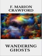 Wandering Ghosts ebook by F. Marion Crawford