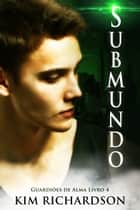 Submundo, Guardiões de Alma Livro 4 ebook by Kim Richardson