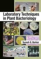 Laboratory Techniques in Plant Bacteriology ebook by Suresh G. Borkar