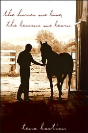 The Horses We Love, The Lessons We Learn ebook by Tena Bastian