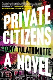 Private Citizens - A Novel ebook by Tony Tulathimutte
