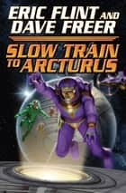 Slow Train to Arcturus ebook by Eric Flint, Dave Freer