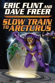 Slow Train to Arcturus ebook by Eric Flint,Dave Freer