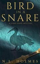 Bird in a Snare - The Lord Hani Mysteries, #1 ebook by N.L. Holmes