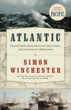 Atlantic - Great Sea Battles, Heroic Discoveries, Titanic Storms,and a Vast Ocean of a Million Stories eBook by Simon Winchester