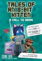 Tales of an 8-Bit Kitten: A Call to Arms (Book 2) - An Unofficial Minecraft Adventure ebook by