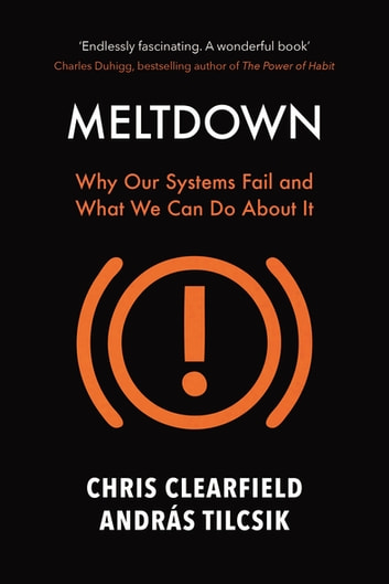 Meltdown - Why Our Systems Fail and What We Can Do About It ebook by Chris Clearfield,András Tilcsik