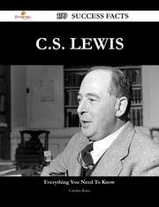 C.S. Lewis 199 Success Facts - Everything you need to know about C.S. Lewis ebook by Carolyn Rowe