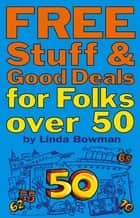 Free Stuff and Good Deals for Folks Over 50 ebook by Linda Bowman
