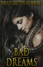 Bad Dreams ebook by Brantwijn Serrah