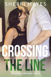 Crossing the Line - Daniels Brothers, #3 ebook by Sherri Hayes
