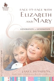 Face-to-Face with Elizabeth and Mary - Generation to Generation ebook by Janet Thompson