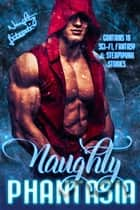 Naughty Phantasia - Eighteen Fabulous Fantasies ebook by Belle Scarlett, Katherine Kingston, Nicole Austin,...