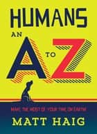 Humans: An A-Z ebook by Matt Haig