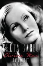 Greta Garbo - A Divine Star ebook by David Bret