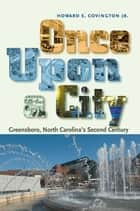 Once Upon a City - Greensboro, North Carolina'S Second Century ebook by Howard E. Covington Jr.