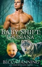 The Baby Shift: Louisiana ebook by Becca Fanning
