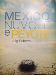 Mexico nuvole e peyote ebook by Luigi Ruberto
