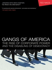 Gangs of America - The Rise of Corporate Power and the Disabling of Democracy ebook by Ted Nace
