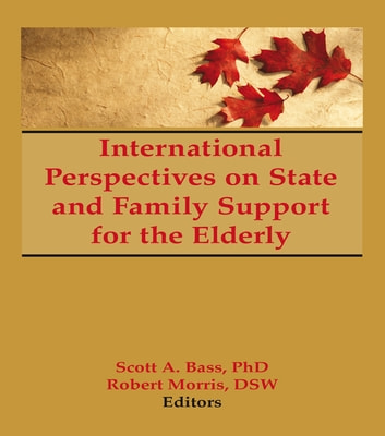 International Perspectives on State and Family Support for the Elderly ebook by Scott Bass,Jill Norton,Robert Morris *Deceased*
