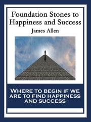 Foundation Stones to Happiness and Success ebook by James Allen