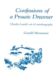 Confessions of a Prosaic Dreamer - Charles Lamb's Art of Autobiography ebook by Gerald Monsman
