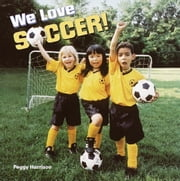 We Love Soccer! ebook by Peggy Harrison