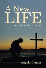 A New Life - Your Connection to Christ ebook by Angela Camon