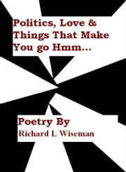 Politics, Love & Things That Make You Go Hmm ebook by Richard L Wiseman