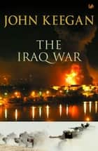 The Iraq War ebook by John Keegan