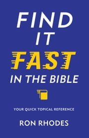Find It Fast in the Bible - A Quick Topical Reference ebook by Ron Rhodes