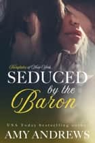 Seduced by the Baron ebook by Amy Andrews