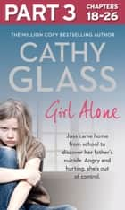 Girl Alone: Part 3 of 3: Joss came home from school to discover her father's suicide. Angry and hurting, she's out of control. ebook by Cathy Glass