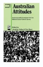 Australian Attitudes ebook by Jonathan Kelley,Clive Bean