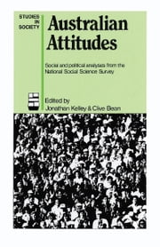 Australian Attitudes - Social and political analyses from the National Social Science Survey ebook by Jonathan Kelley,Clive Bean