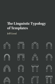 The Linguistic Typology of Templates ebook by Jeff Good