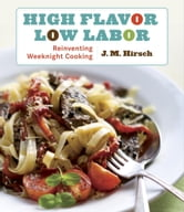 High Flavor, Low Labor - Reinventing Weeknight Cooking ebook by J. M. Hirsch